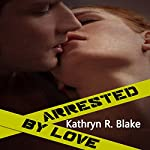 Arrested by Love | Kathryn Blake