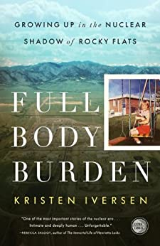 Full Body Burden: Growing Up in the Nuclear Shadow of Rocky Flats by [Iversen, Kristen]