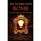 The Rembrandt BOMB: An International Novel of Terror in the Nuclear Age (The Adventures of Justin Schott and Dr. Colleen Pendleton Book 1)