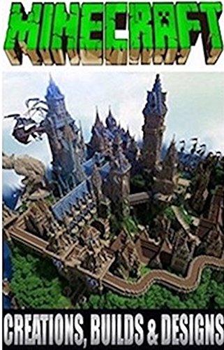 Minecraft: Mindblowing Minecraft Creations, Designs &