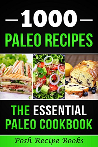 1000 Paleo Recipes: The Essential Paleo Cookbook (Weight Loss Recipes, Paleo Cooking, Paleo Keto Diet, Weight Loss Meal Plan)