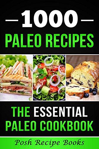 1000 Paleo Recipes: The Essential Paleo Cookbook (Paleo Keto Weight Loss Recipes) by Posh Recipe Books