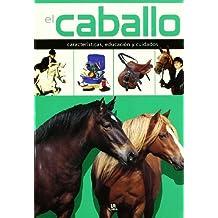 El caballo/ The Horse: Caracteristicas, educacion y cuidados/ Characteristics, Education and Care (Spanish Edition)