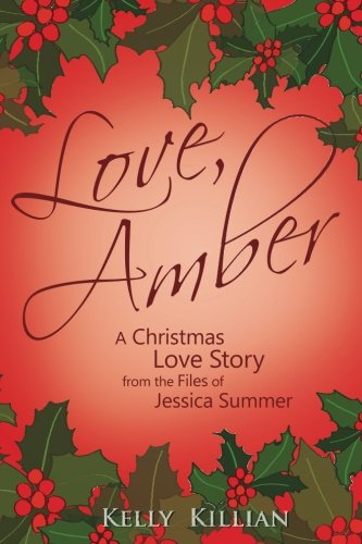 Read Online Love, Amber - A Christmas Love Story from the Files of Jessica Summer: The Jessica Summer Series (Volume 3) pdf epub