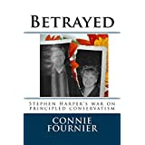 Betrayed: Stephen Harper's war on principled conservatism