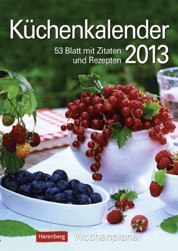 Küchenkalender 2013: Harenberg Wochenplaner. 53 Blatt mit Zitaten und Rezepten