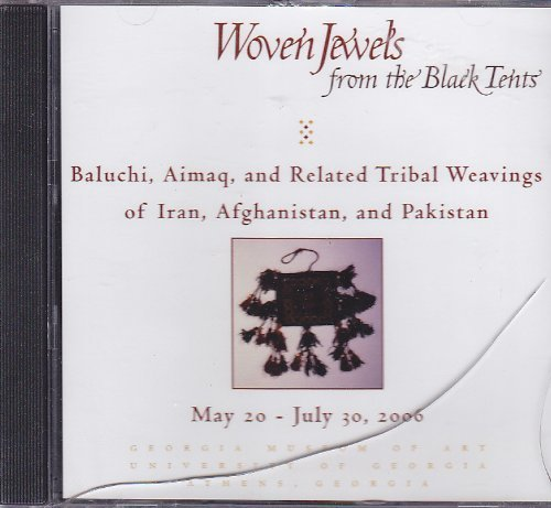 Woven Jewels from the Black Tents: Baluchi, Aimaq, and Related Tribal Weavings of Iran, Afghanistan, and Pakistan (Woven Jewel)