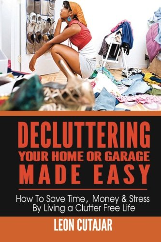Cheap  Decluttering Your Home Or Garage Made Easy: How To Save Time, Money..
