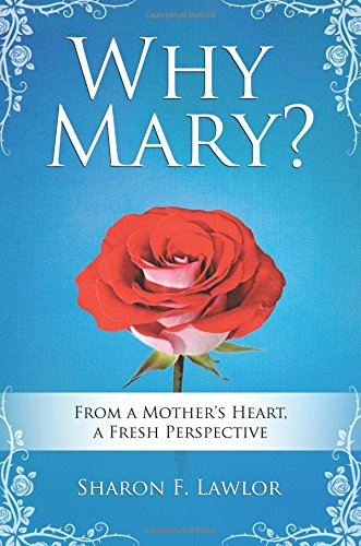 Why Mary?: From a Mother's Heart, A Fresh Perspective