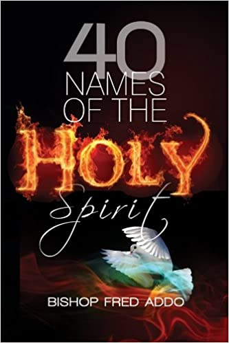 40 Names of the Holy Spirit: Who He is, What He does and His