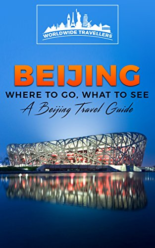 Download for free Beijing: Where To Go, What To See - A Beijing Travel Guide
