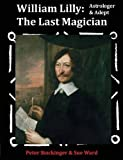 William Lilly: The Last Magician, Adept & Astrologer