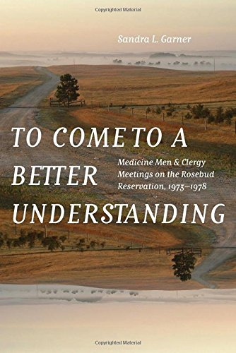 Read Online To Come to a Better Understanding: Medicine Men and Clergy Meetings on the Rosebud Reservation, 1973–1978 PDF