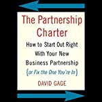 The Partnership Charter: How to Start Out Right with Your New Business Partnership   David Gage