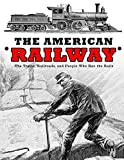 img - for The American Railway: The Trains, Railroads, and People Who Ran the Rails book / textbook / text book