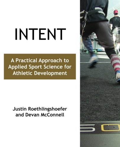 Intent: A Practical Approach to Applied Sport Science for Athletic Development by Freeze Time Media