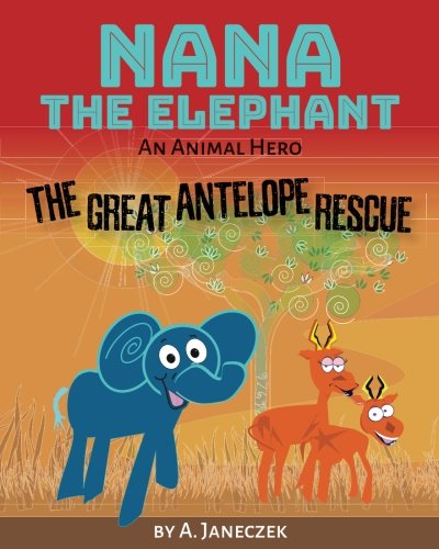 Nana the Elephant: The Great Antelope Rescue by KCM Publishing