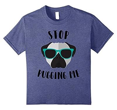 Stop Pugging Me T-Shirt Funny Dog & Pug Gift Women Men Kids
