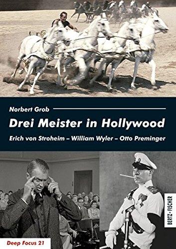 Drei Meister in Hollywood: Erich von Stroheim – William Wyler – Otto Preminger (Deep Focus) Taschenbuch – 1. Mai 2015 Norbert Grob Bertz und Fischer 3865053246 Film; Essays