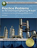 Practice Problems for the Chemical Engineering PE Exam : A Companion to the Chemical Engineering Reference Manual, Lindeburg, PE, Michael R, 1591264111