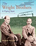 Front cover for the book The Wright Brothers: A Flying Start by Elizabeth MacLeod