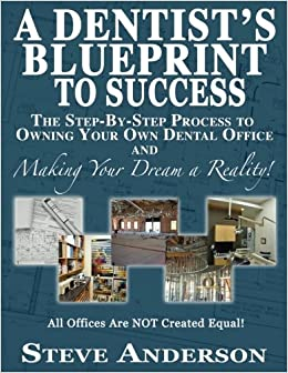 A dentists blueprint to success the step by step process to a dentists blueprint to success the step by step process to owning your own dental office and making your dream a reality steve anderson 9781542361538 malvernweather Gallery