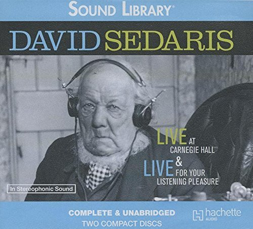David Sedaris: Live at Carnegie Hall & Live for Your Listening Pleasure by David Sedaris (2011-01-01) pdf epub download ebook