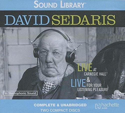 David Sedaris: Live at Carnegie Hall & Live for Your Listening Pleasure by David Sedaris (2011-01-01) pdf epub download ebook