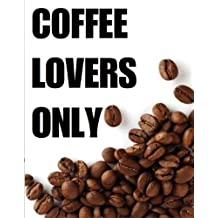 Coffee Lovers Only: The Ultimate Recipe Guide - Over 30 Delicious & Best Selling Recipes