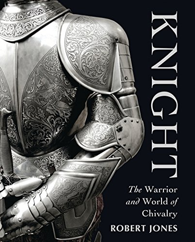 Knight: The Warrior and World of Chivalry (General Military)