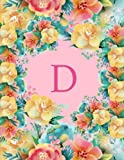 D: Monogram Initial D Notebook for Women and Girls, Pink Floral Large 8.5 x 11 Monogrammed Initial Notebooks Journal