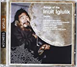 Songs of the Inuit Iglulik Canada