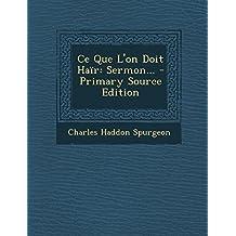 Ce Que L'On Doit Hair: Sermon... - Primary Source Edition