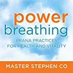 Power Breathing: Prana Practices for Health and Vitality | Master Stephen Co
