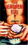 Riding Heartbreak Road, Kiernan Kelly, 1934166251