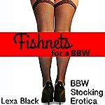 Fishnets for a BBW: Stocking Fetish Erotica | Lexa Black