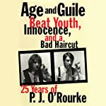 Age and Guile Beat Youth, Innocence, and a Bad Haircut | P.J. O'Rourke