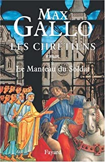 Les chrétiens : [01] : Le manteau du soldat, Gallo, Max