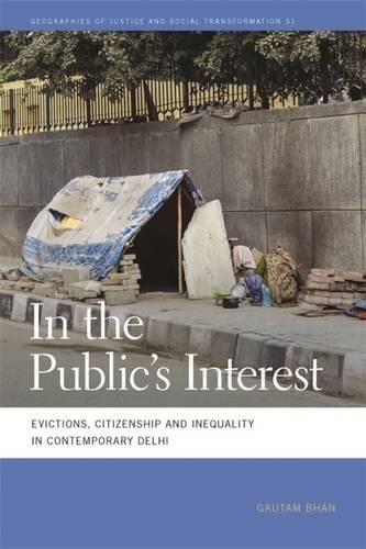In the Publics Interest: Evictions, Citizenship, and Inequality in Contemporary Delhi (Geographies of Justice and Social Transformation Ser.) Gautam Bhan