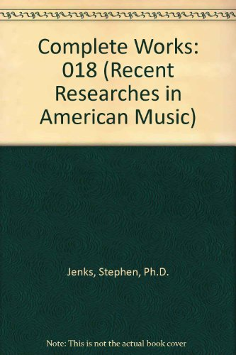 018: Complete Works (Recent Researches in American Music)