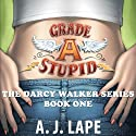 Grade A Stupid: Book 1 of the Darcy Walker Series Audiobook by A. J. Lape Narrated by Patricia Fructuoso