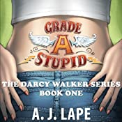 Grade A Stupid: Book 1 of the Darcy Walker Series | A. J. Lape