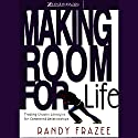 Making Room for Life: Trading Chaotic Lifestyles for Connected Relationships Audiobook by Randy Frazee Narrated by Randy Frazee