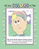 All the Colors of Me is one of the first books worldwide that embraces the goal of helping children and adolescents understand their dissociative experiences. All the Colors of Me provides mental health professionals with a great tool to educate and ...