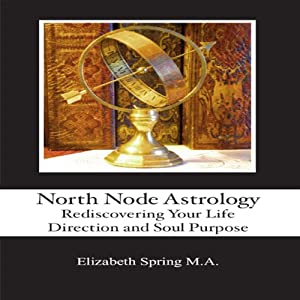 North Node Astrology: Rediscovering Your Life Direction and Soul Purpose Hörbuch