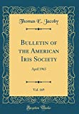 Amazon / Forgotten Books: Bulletin of the American Iris Society, Vol. 169 April 1963 Classic Reprint (Thomas E Jacoby)