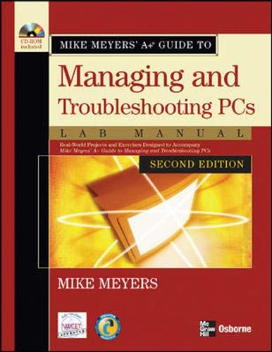 - Mike Meyers' A+ Guide to Managing and Troubleshooting PCs Lab Manual, Second Edition