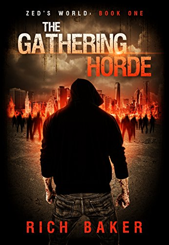 Zed's World Book One: The Gathering Horde by [Baker, Rich]