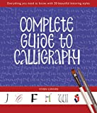 Complete Guide to Calligraphy: Everything You Need to Know, with 20 Beautiful Lettering Styles