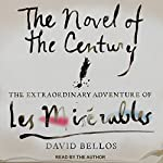 The Novel of the Century: The Extraordinary Adventure of Les Misérables | David Bellos